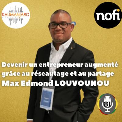 Kalimanjaro épisode #81 (Partie 2) avec Max Edmond LOUVOUNOU: Devenir un entrepreneur augmenté grâce au partage et au réseauta cover