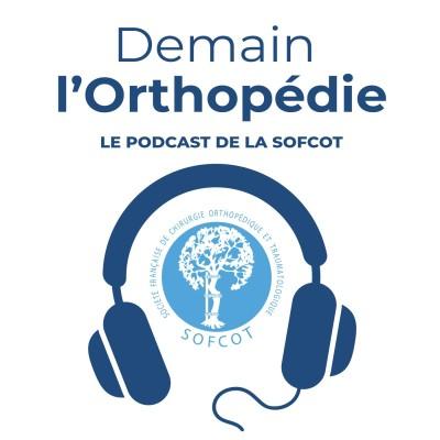 Demain l'Orthopédie : le podcast de la SOFCOT cover