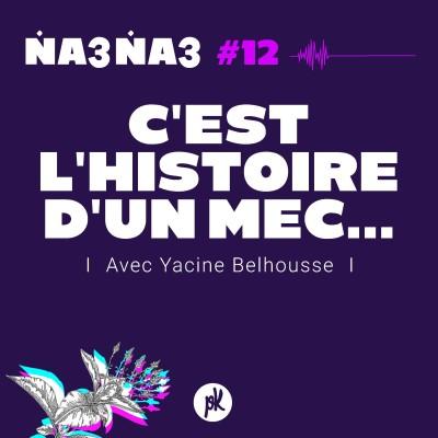 Na3na3 #12 - C'est l'histoire d'un mec... (avec Yacine Belhousse) cover
