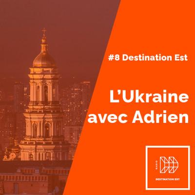 #8 Destination Est - L'Ukraine avec Adrien cover