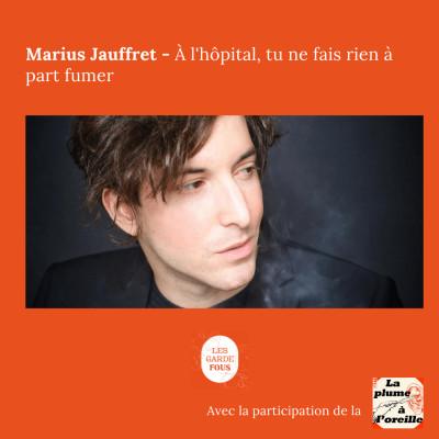 Marius Jauffret, à l'hôpital tu ne fais rien à part fumer cover