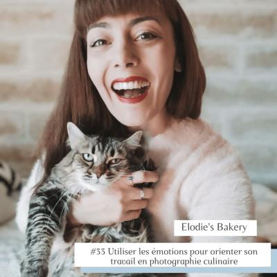 #33 Utiliser les émotions pour orienter son travail en photographie culinaire avec Elodie Bakery cover