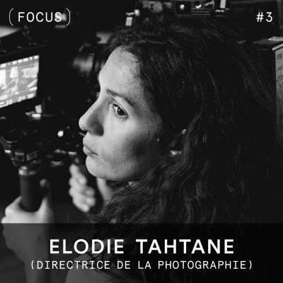 FOCUS #3 - Elodie Tahtane (directrice de la photographie) cover