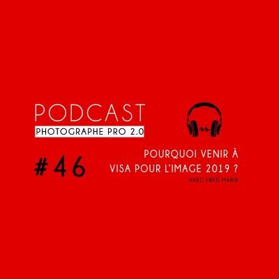 #46 - Pourquoi venir à Visa pour l'image 2019 ? cover