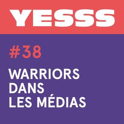 YESSS #38 - Warriors et médias cover