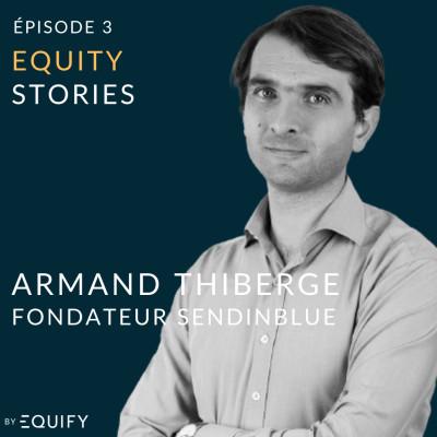 Equity Stories avec Armand Thiberge de Sendinblue cover