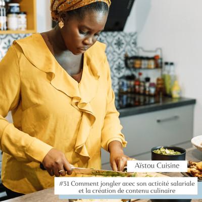 #31 Comment jongler avec son activité salariale et la création de contenu culinaire Aïstou cuisine cover