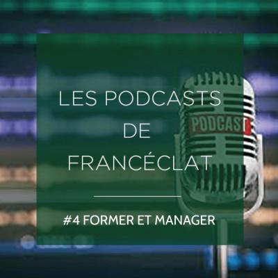 Podcast 4 - Former et manager cover