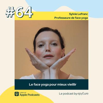 64 : Le face yoga pour mieux vieillir | Sylvie Lefranc, professeure de face yoga cover