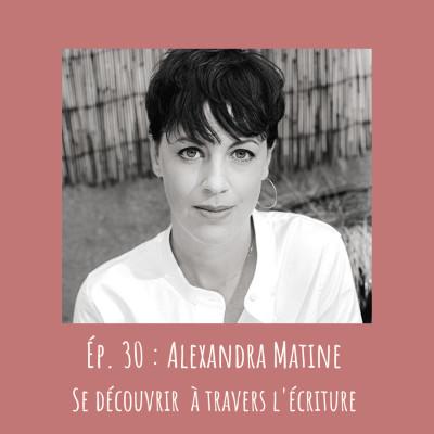 # 30 - Alexandra Matine : Se découvrir à travers l'écriture cover