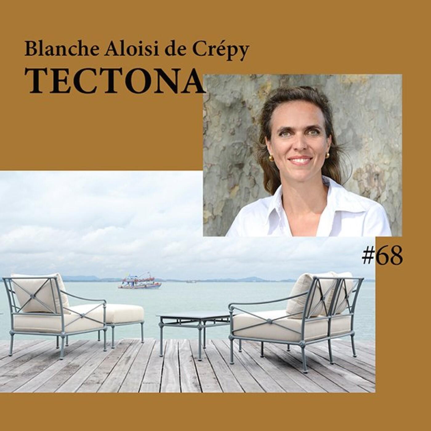 #68 Blanche Aloisi de Crépy / TECTONA, l'élégance à la française