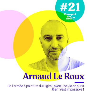#21 Arnaud Le Roux : Rien n'est impossible ! De l'armée à pointure du Digital, avec une vie en sursis