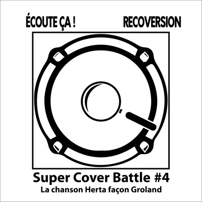 Ep 75 : Super Cover Battle #4 La chanson Herta façon Groland cover