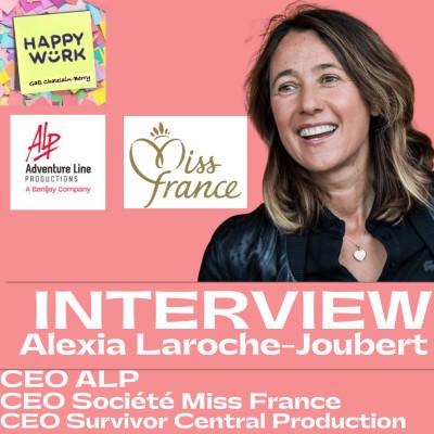 #327- INTERVIEW - Alexia Laroche-Joubert - CEO ALP - CEO Société Miss France - CEO Survivor Central Production - cover