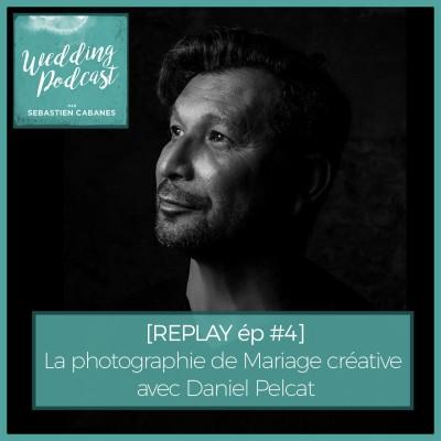 REPLAY EP#4 - La photographie de Mariage créative avec Daniel Pelcat cover