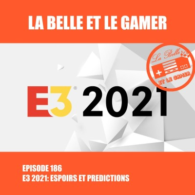 Episode 186: E3 2021: Espoirs et Prédictions cover