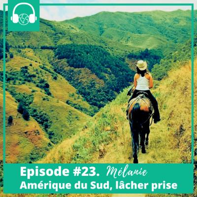 Episode #23. Mélanie, Amérique du Sud, Lâcher prise