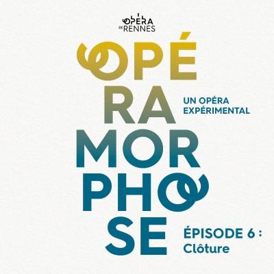 [OpéraMorphose : Un Opéra expérimental] Épisode 6 : Clôture cover