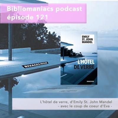 Bibliomaniacs épisode 121 - L'hôtel de verre d'Emily St. John Mandel cover