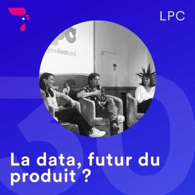 30 - LPC 2019 : la data, futur du produit ? cover