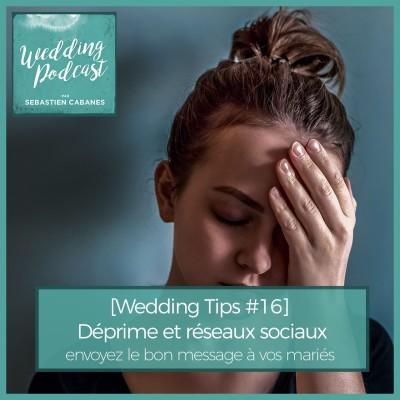 [Wedding Tips #16] Déprime et Réseaux Sociaux, envoyez le bon message à vos mariés cover