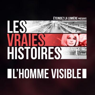 image Les Vraies Histoires - L'homme Visible