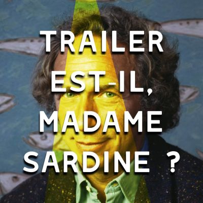 image Episode n°21: Trailer est-il, madame sardine?