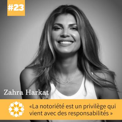 """E#23 Zahra Harkat, """"La notoriété est un privilège qui vient avec des responsabilités"""" cover"""