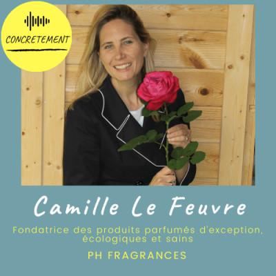 Concrètement - Episode 20 - Camille Le Feuvre - Ph Fragrances les 1ers parfums clean