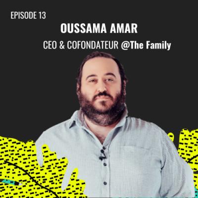E13 - Oussama Ammar, Co-Fondateur @The Family cover