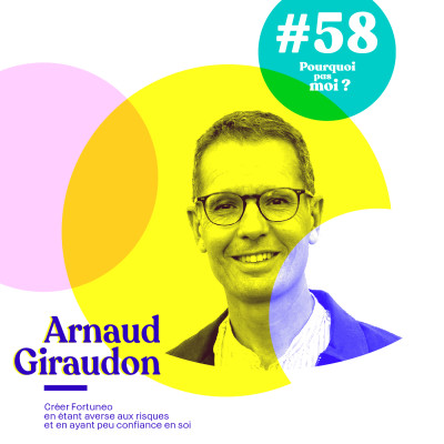 58 Arnaud Giraudon : Créer Fortuneo en étant averse aux risques et en ayant peu confiance en soi cover