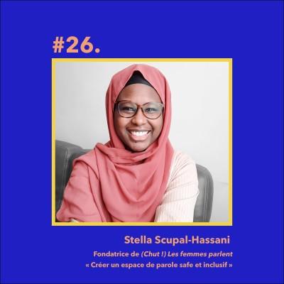 #26 : Stella Scupal-Hassani, Fondatrice de (Chut !) Les femmes parlent  « Créer un espace de parole safe et inclusif » cover
