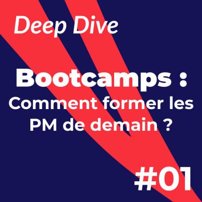 Deep Dive #1 - Bootcamps : Comment former les PM de demain ? cover