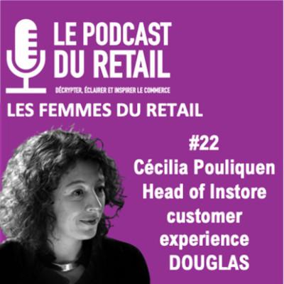 """#22 Cécilia Pouliquen, Customer Experience Nocibe/Douglas, LES FEMMES DU RETAIL """" l'expérience sensorielle au coeur de la parfumerie. cover"""