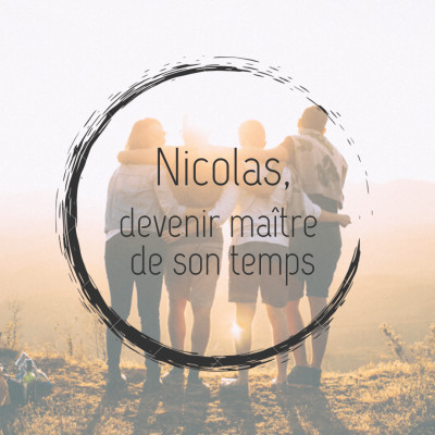 #10 - Nicolas, devenir maître de son temps cover