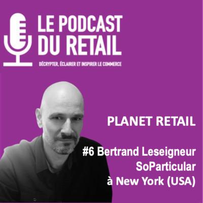 """#6 Bertrand Leseigneur, CEO SoParticular PLANET RETAIL à NY, """"La pandémie a accéléré la transfo du paiement"""" cover"""