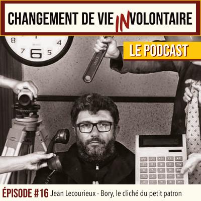 Episode #16: Jean Lecourieux-Bory, le cliché du petit patron cover