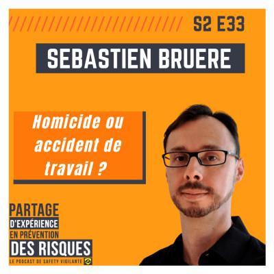 S2E33 - Sébastien BRUERE-  Homicide ou accident du travail ? cover