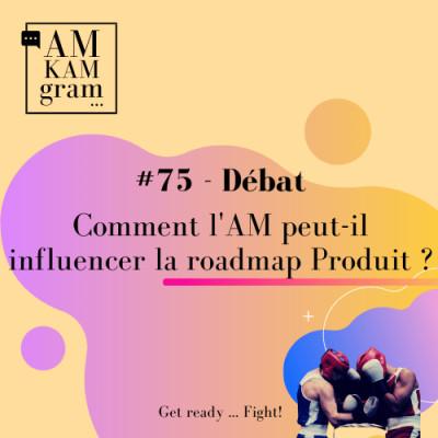 Episode 75 : Débat - Comment l'AM peut-il influencer la roadmap Produit ? cover