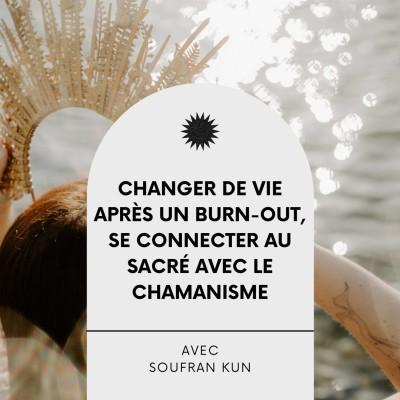 #26 Changer de vie après un burn-out, se connecter au sacré avec le Chamanisme, Interview éveillée avec Soufran Kun cover