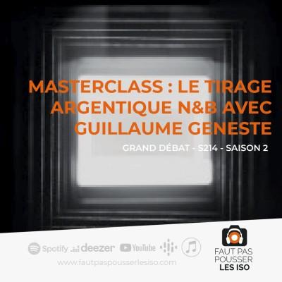 GRAND DÉBAT - S214 - Masterclass : le tirage argentique N&B avec Guillaume Geneste cover