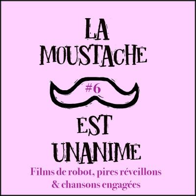 image La moustache est unanime #6 (films de robot, pires réveillons et chansons engagées)