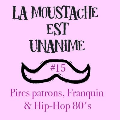 La moustache est unanime #15 (pires patrons, Franquin & hip-hop 80's) cover