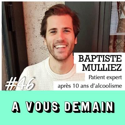 #46 l Baptiste Mulliez : à 25 ans, il sort de 10 ans d'alcoolisme cover
