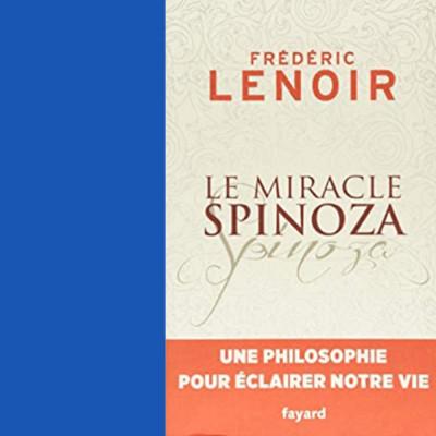 Le miracle Spinoza : Une philosophie pour éclairer notre vie (extrait du livre de Frédéric Lenoir) cover