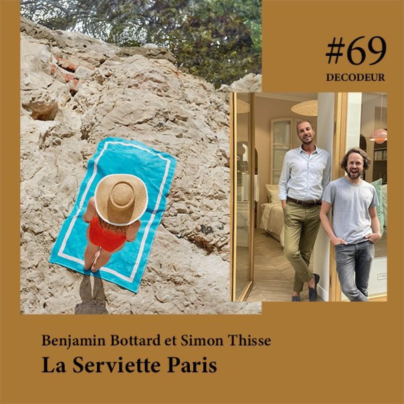 #69 LA SERVIETTE PARIS / Benjamin Bottard et Simon Thisse, les nouveaux codes du linge de maison