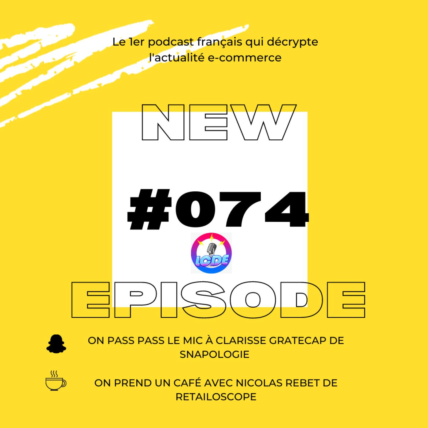 074 - V-Commerce, T-Commerce, Snapologie avec Clarisse Gratecap, Innovation retail avec Nicolas Rebet, ...