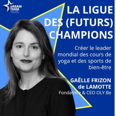 LIGUE DES (FUTURS) CHAMPIONS #19 - GAËLLE FRIZON de LAMOTTE - FONDATRICE & CEO de OLY Be cover