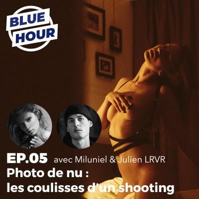 EP.05 - Photo de nu : les coulisses d'un shooting (ft. MILUNIEL & JULIEN LRVR) cover