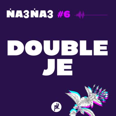 Na3na3 #6 - Double Je (avec Nesrine Slaoui) cover